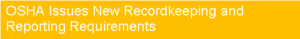 OSHA ISSUES NEW RECORDKEEPING & REPORTING REQUIREMENTS